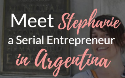 Stephanie, A Successful American Entrepreneur in Argentina