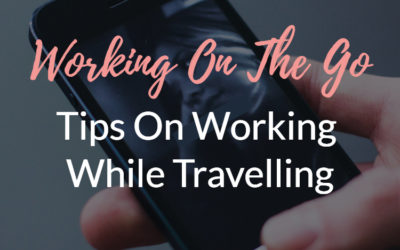 Working On The Go – Tips On Working On Your Online Business While Travelling