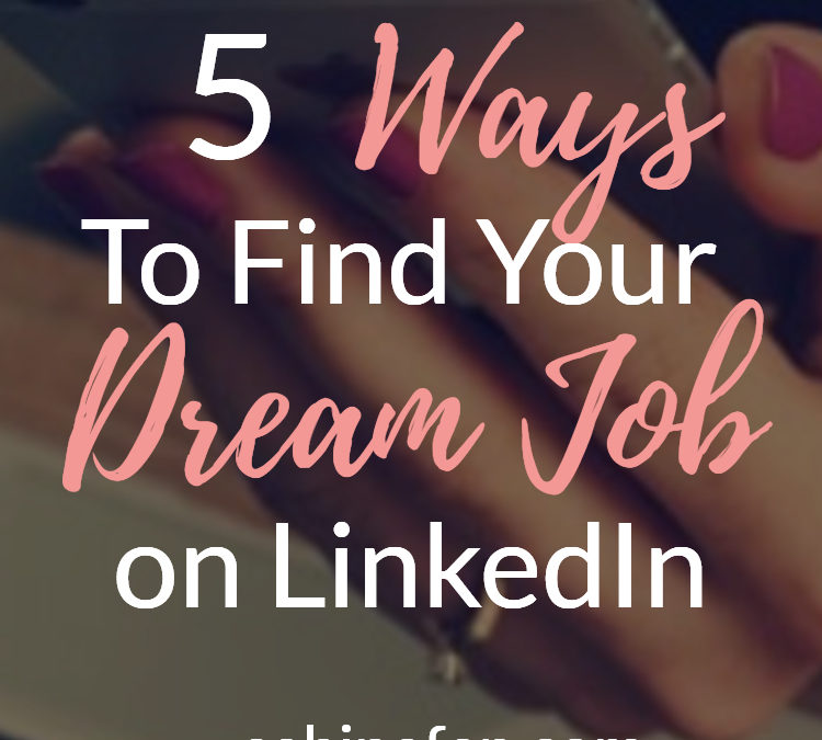 5 Ways To Find Your Dream Job Overseas On LinkedIn