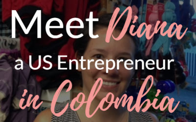 Meet Diana, American Entrepreneur, in Colombia