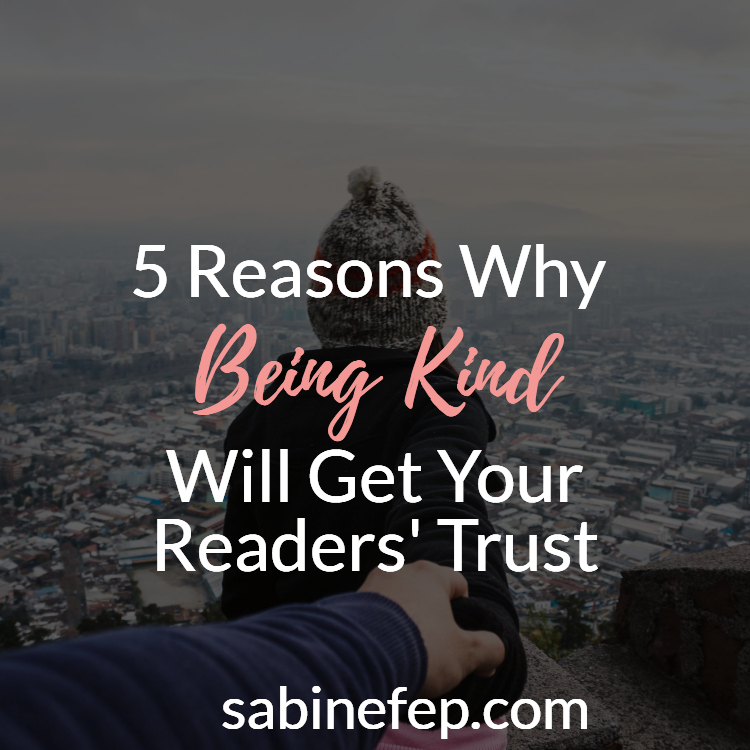 5 Reasons Why Being Kind Will Get Your Readers' Trust