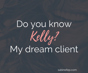Do you know Kelly? My dream client